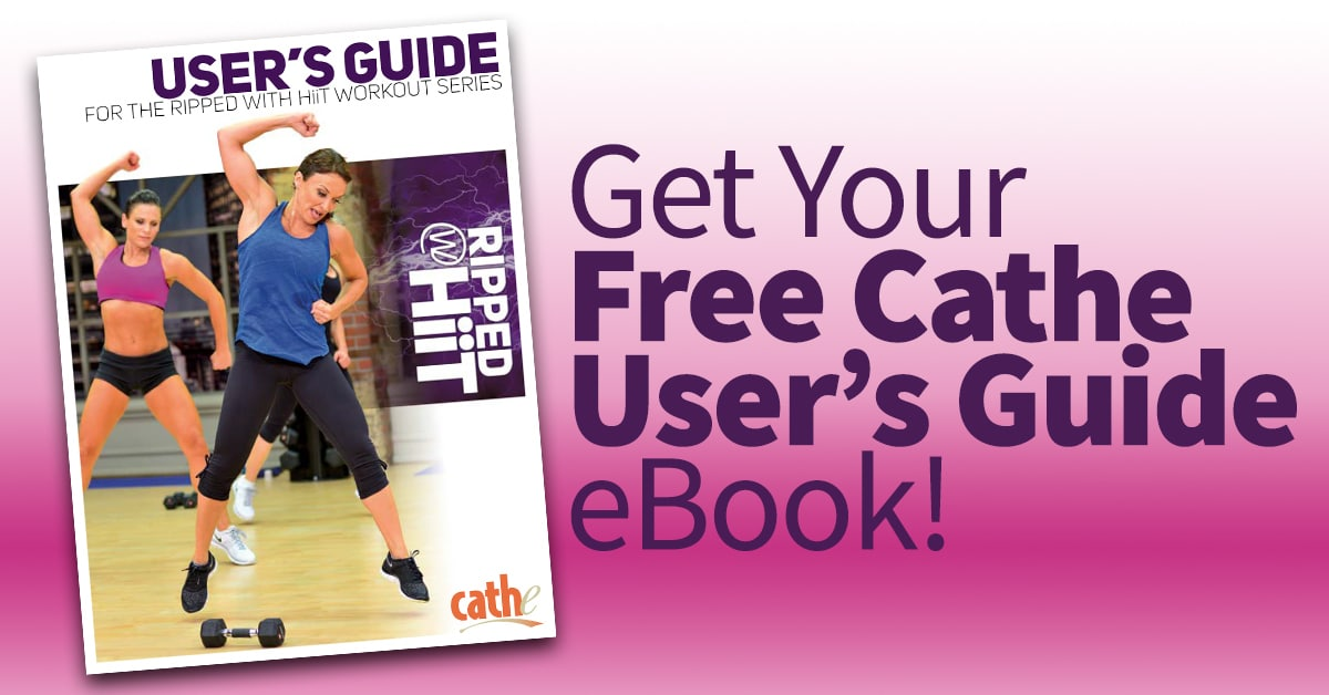 Get your free Cathe User's Guides for her workout video series